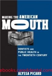 Making the American Mouth: Dentists and Public Health in the Twentieth Century (pdf)