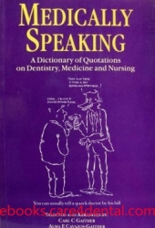 Medically Speaking: A Dictionary of Quotations on Dentistry, Medicine and Nursing (pdf)