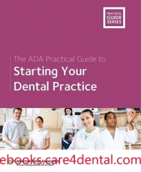 The ADA Practical Guide to Starting Your Dental Practice (The ADA Practical Guide Series) (pdf)
