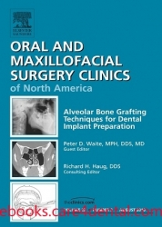 Alveolar Bone Grafting Techniques for Dental Implant Preparation, An Issue of Oral and Maxillofacial Surgery Clinics (pdf)